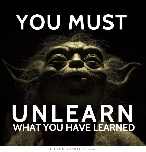 you-must-unlearn-what-you-have-learned-quote-1